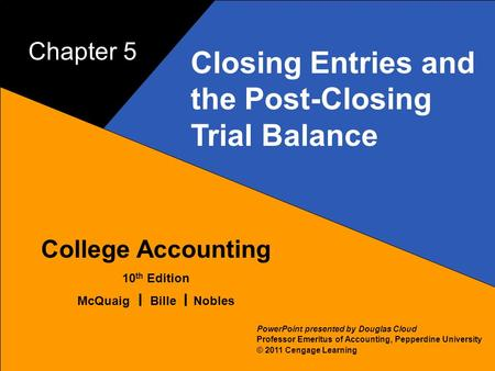 5 – 1 McQuaig Bille 1 College Accounting 10 th Edition McQuaig Bille Nobles © 2011 Cengage Learning PowerPoint presented by Douglas Cloud Professor Emeritus.