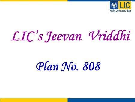 LIC's Jeevan Vriddhi Plan No. 808. LIC's Jeevan Vriddhi (Plan no. 808) Features Single premium Non-Linked Plan Limited Period Offer i.e. Close Ended Plan.