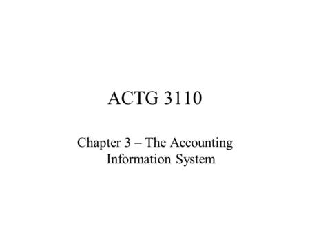 ACTG 3110 Chapter 3 – The Accounting Information System.