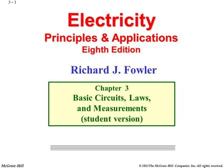 McGraw-Hill © 2013 The McGraw-Hill Companies Inc. All rights reserved. Electricity Principles & Applications Eighth Edition Chapter 3 Basic Circuits,
