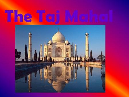 The Taj Mahal. The Taj Mahal is located in Agra, India on the continent of South Asia.