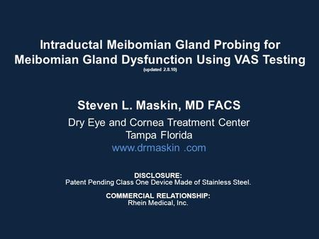 Intraductal Meibomian Gland Probing for Meibomian Gland Dysfunction Using VAS Testing (updated 2.8.10) DISCLOSURE: Patent Pending Class One Device Made.