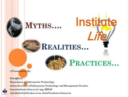 M YTHS …. A Presentation By: Rahul Kala, Department of Information Technology Indian Institute of Information Technology and Management Gwalior