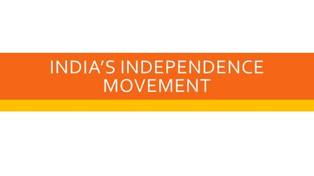 INDIA'S INDEPENDENCE MOVEMENT. INDIA AS A COLONY OF GREAT BRITAIN  For most of the Nineteenth Century, India was ruled by the British. India was considered.