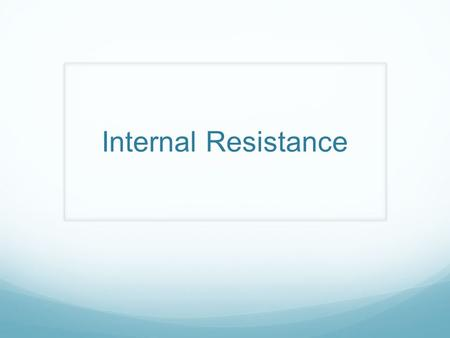 Internal Resistance. Batteries and generators add some resistance to a circuit. This resistance is called internal resistance. The actual voltage between.
