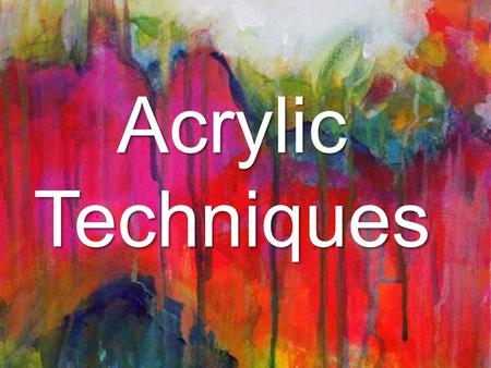 Acrylic Techniques. Drybrush You will need a paint brush that is relatively dry, but can still hold paint. The brush strokes should have a scratchy look.
