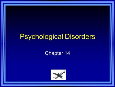 Psychological Disorders Chapter 14. Chapter 14 Learning Objective Menu LO 14.1 Explanations of mental illness and defining abnormal behaviorLO 14.1 Explanations.