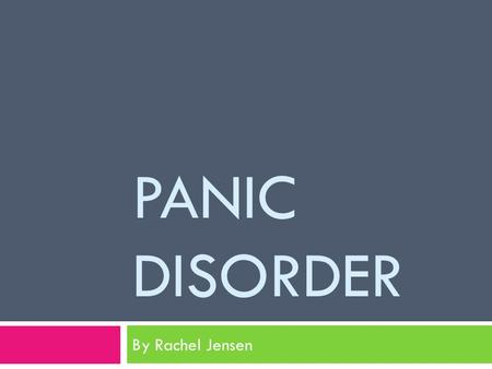 "PANIC DISORDER By Rachel Jensen. What is Panic Disorder?  ""…repeated occurrence of discrete panic attacks"" (DSM-IV, 1994)  Random and sudden attacks."