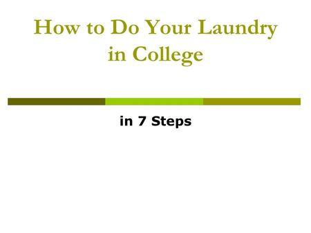 How to Do Your Laundry in College in 7 Steps. Getting Started  Whether it's your small budget or your small dorm closet that's preventing you from going.