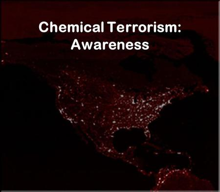 Chemical Terrorism: Awareness. Chemicals as Weapons Historical attempts to poison enemy food supplies Scientific advances increase mass casualty potential.