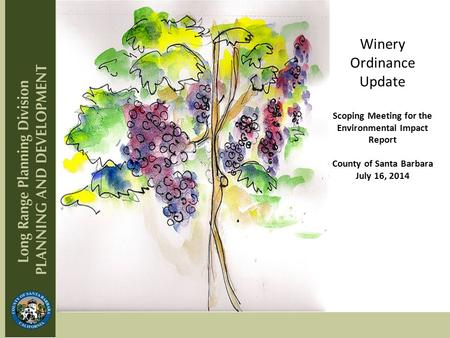 Winery Ordinance Update Scoping Meeting for the Environmental Impact Report County of Santa Barbara July 16, 2014.