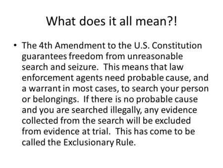 What does it all mean?! The 4th Amendment to the U.S. Constitution guarantees freedom from unreasonable search and seizure. This means that law enforcement.