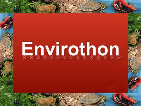 Envirothon. What is it? ○ Envirothon is an annual competition in which teams compete for recognition and scholarships by demonstrating their knowledge.