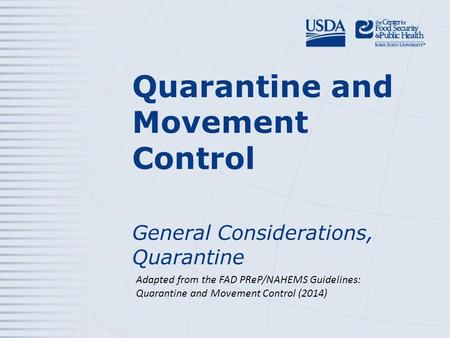 Quarantine and Movement Control General Considerations, Quarantine Adapted from the FAD PReP/NAHEMS Guidelines: Quarantine and Movement Control (2014)