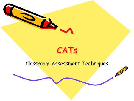 CATsCATs Classroom Assessment Techniques. Background Knowledge Probe May require short answers or be multiple choice Provides a preview of what is to.