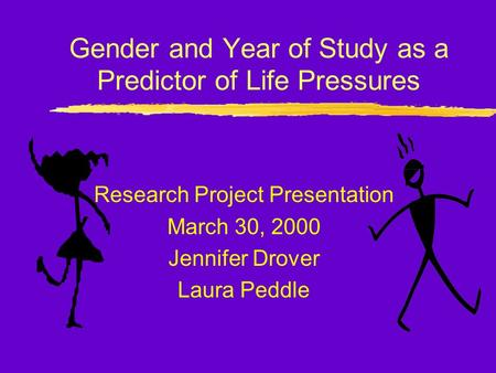 Gender and Year of Study as a Predictor of Life Pressures Research Project Presentation March 30, 2000 Jennifer Drover Laura Peddle.