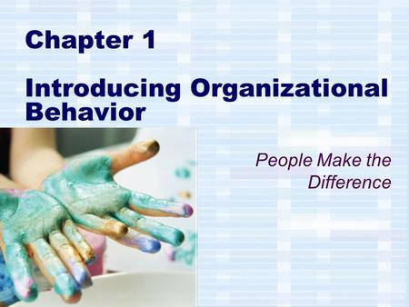 Chapter 1 Introducing Organizational Behavior People Make the Difference.