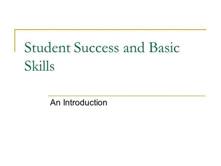 Student Success and Basic Skills An Introduction.