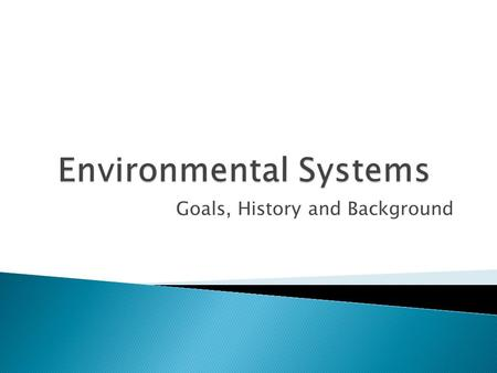 "Goals, History and Background.  What is an ""environmental issue""?  What are the basic causes of current environmental problems  What does it mean to."