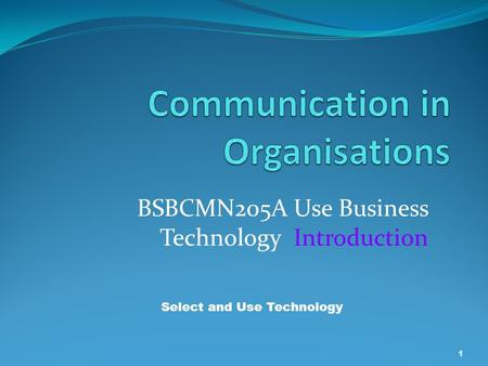BSBCMN205A Use Business Technology Introduction 1 Select and Use Technology.
