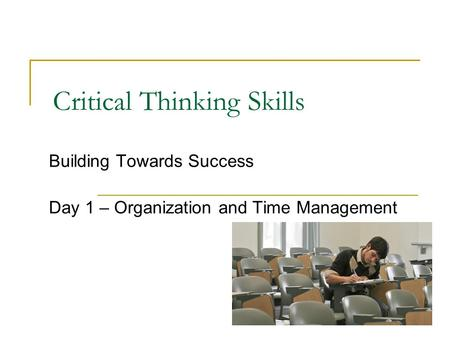 are critical thinking and time management related Leadership competencies: knowledge, skills, and aptitudes nurses need to lead the 7 habits of highly effective people, 6 covey eloquently describes a time management matrix that provides a leaders need critical-thinking skills to analyze and anticipate the effects of change and.