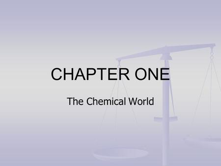 CHAPTER ONE The Chemical World. CHEMISTRY 10: Chp 1 Chem. 10 is an introduction to a physical science. A science is the observation, identification, description,