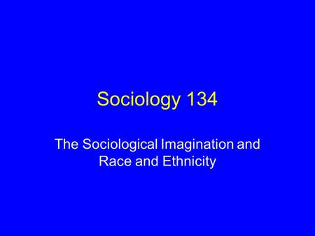 The Sociological Imagination and Race and Ethnicity