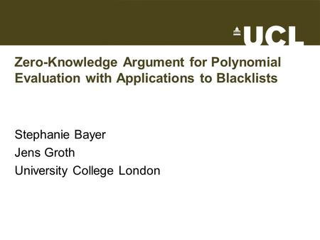 Zero-Knowledge Argument for Polynomial Evaluation with Applications to Blacklists Stephanie Bayer Jens Groth University College London TexPoint fonts used.