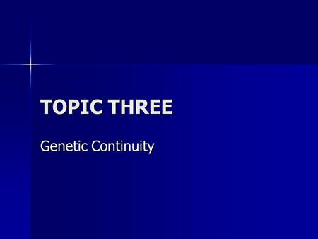 TOPIC THREE Genetic Continuity. A. Humans have 46 chromosomes, or 23 homologous pairs. A. Humans have 46 chromosomes, or 23 homologous pairs.