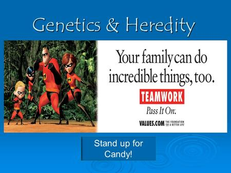 Genetics & Heredity Stand up for Candy!