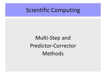 Scientific Computing Multi-Step and Predictor-Corrector Methods.