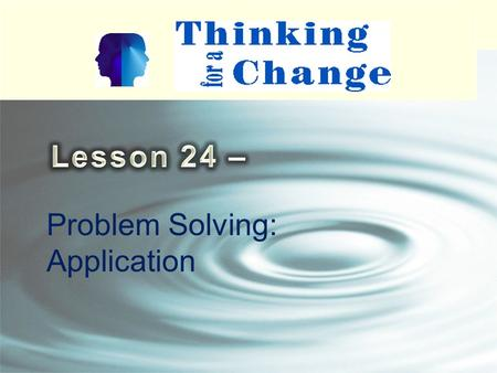 Problem Solving: Application. 2 Homework Review Identify two problem situations Then identify your risk thoughts, feelings, and attitudes and beliefs.