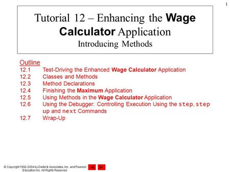 © Copyright 1992-2004 by Deitel & Associates, Inc. and Pearson Education Inc. All Rights Reserved. 1 Tutorial 12 – Enhancing the Wage Calculator Application.