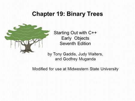 Starting Out with C++ Early Objects Seventh Edition by Tony Gaddis, Judy Walters, and Godfrey Muganda Modified for use at Midwestern State University Chapter.