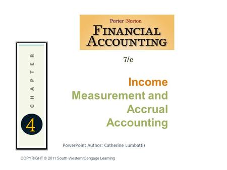 7/e PowerPoint Author: Catherine Lumbattis COPYRIGHT © 2011 South-Western/Cengage Learning 4 Income Measurement and Accrual Accounting.