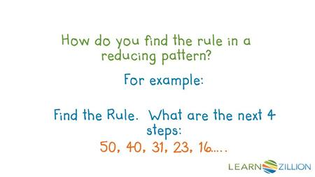 How do you find the rule in a reducing pattern? For example: Find the Rule. What are the next 4 steps: 50, 40, 31, 23, 16…..
