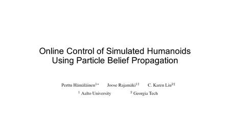 Online Control of Simulated Humanoids Using Particle Belief Propagation.