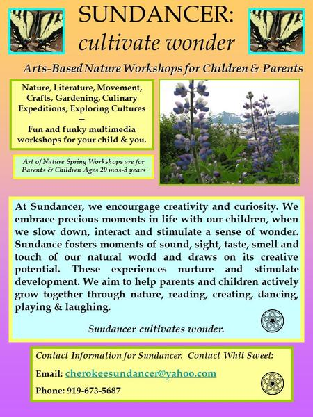 SUNDANCER: cultivate wonder Nature, Literature, <strong>Movement</strong>, <strong>Crafts</strong>, Gardening, Culinary Expeditions, Exploring Cultures — Fun <strong>and</strong> funky multimedia workshops.