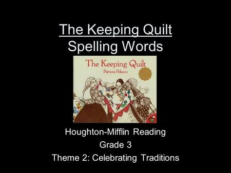 The Keeping Quilt Spelling Words Houghton-Mifflin Reading Grade 3 Theme 2: Celebrating Traditions.