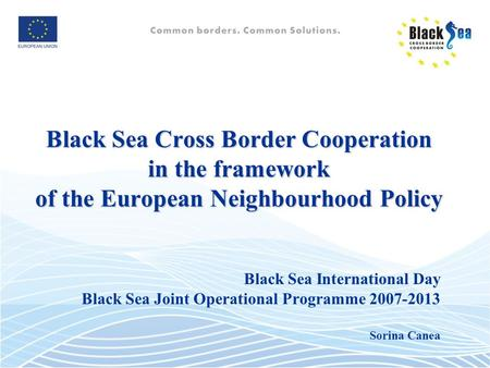 Black Sea Cross Border Cooperation in the framework of the European Neighbourhood Policy Black Sea International Day Black Sea Joint Operational Programme.