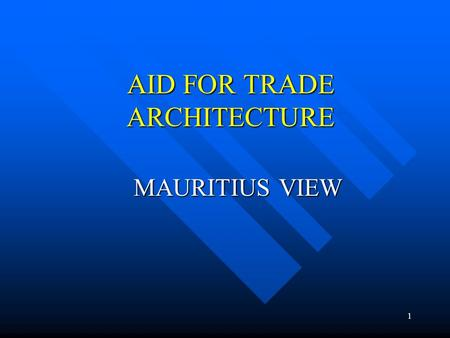 1 AID FOR TRADE ARCHITECTURE MAURITIUS VIEW. 2 EXPECTATIONS FROM AFT Type of assistance: Non-debt increasing Type of assistance: Non-debt increasing Eligibility: