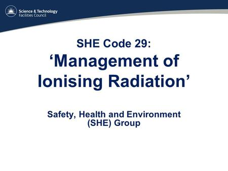 SHE Code 29: 'Management of Ionising Radiation' Safety, Health and Environment (SHE) Group.