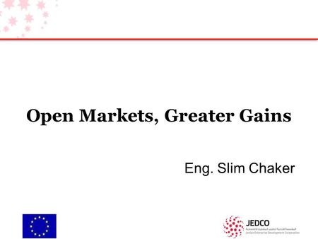 Open Markets, Greater Gains Eng. Slim Chaker. Contents The main challenges to support SME Service Exporters Best practices for trade promotion agencies.