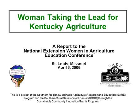 Woman Taking the Lead for Kentucky Agriculture A Report to the National Extension Women in Agriculture Education Conference St. Louis, Missouri April 6,