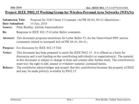 Doc.: IEEE 802. 15-10-0576-00-0006. Submission July 2010 Peter Bradley, Zarlink SemiconductorSlide 1 Project: IEEE P802.15 Working Group for Wireless Personal.