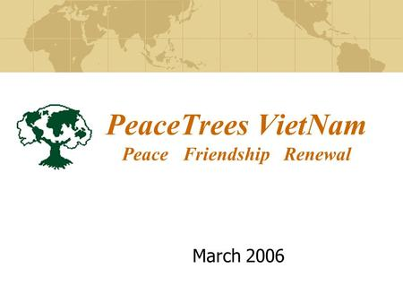 PeaceTrees VietNam Peace Friendship Renewal March 2006.