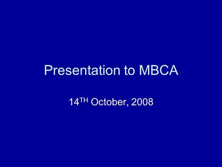 Presentation to MBCA 14 TH October, 2008. Topics to cover: Financial Position – Basic Facts Civil and Capital Works Expenditure Committees Visual Amenity.