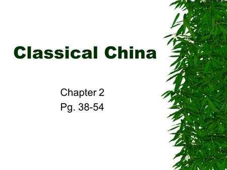 "Classical China Chapter 2 Pg. 38-54.  Confucius: –""Let the emperor be emperor & the subject subject."" –""The relationship between superiors & inferiors."