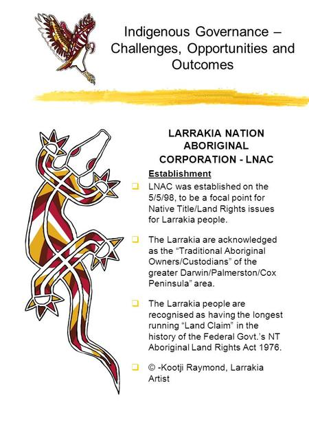 Indigenous Governance – Challenges, Opportunities and Outcomes LARRAKIA NATION ABORIGINAL CORPORATION - LNAC Establishment  LNAC was established on the.