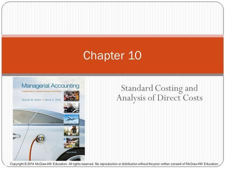 Standard Costing and Analysis of Direct Costs Chapter 10 McGraw-Hill/Irwin Copyright © 2014 McGraw-Hill Education. All rights reserved. No reproduction.
